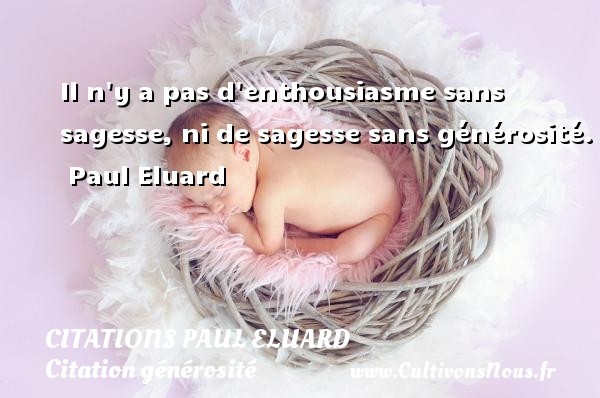Citations Paul Eluard - Citation générosité - Il n y a pas d enthousiasme sans sagesse, ni de sagesse sans générosité.   Paul Eluard CITATIONS PAUL ELUARD