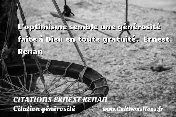 Citations Ernest Renan - Citation générosité - L optimisme semble une générosité faite à Dieu en toute gratuité.   Ernest Renan CITATIONS ERNEST RENAN