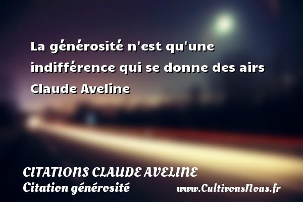 La Generosite N Est Qu Une Indifference Citations Claude Aveline