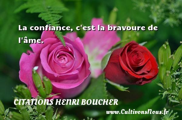 La confiance, c est la bravoure de l âme. Une citation de Henri Boucher CITATIONS HENRI BOUCHER