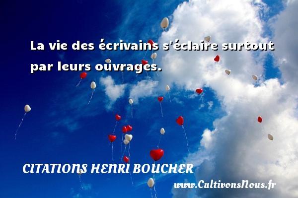 La vie des écrivains s éclaire surtout par leurs ouvrages. Une citation de Henri Boucher CITATIONS HENRI BOUCHER