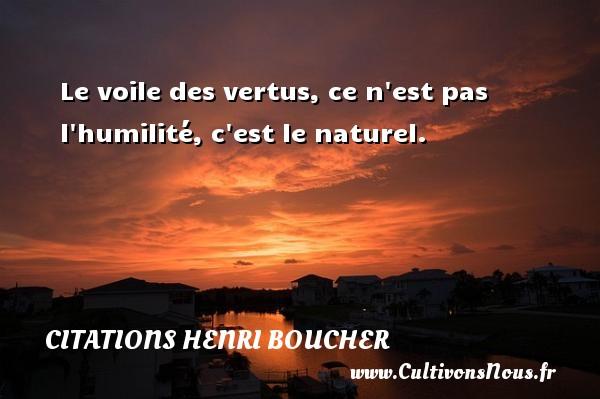 Le voile des vertus, ce n est pas l humilité, c est le naturel. Une citation de Henri Boucher CITATIONS HENRI BOUCHER