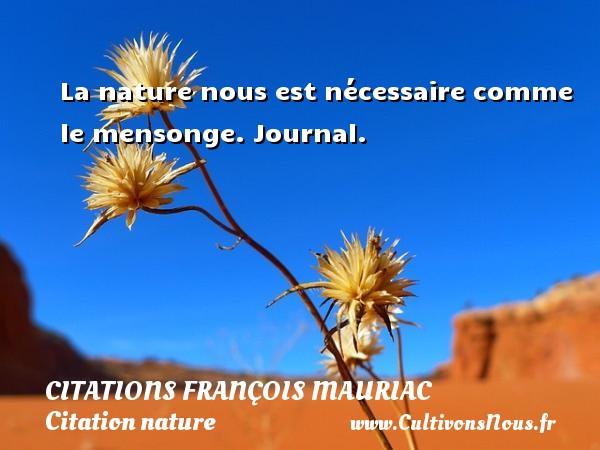 La nature nous est nécessaire comme le mensonge.  Journal.   Une citation de François Mauriac CITATIONS FRANÇOIS MAURIAC - Citations François Mauriac - Citation nature