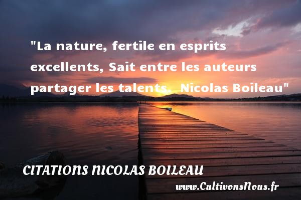 Citations Nicolas Boileau - Citation talent - La nature, fertile en esprits excellents,  Sait entre les auteurs partager les talents.   Nicolas Boileau   Une citation sur le talent CITATIONS NICOLAS BOILEAU