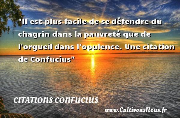 Citations Confucius - Citation facile - Il est plus facile de sedéfendre du chagrin dans lapauvreté que de l orgueildans l opulence.   Confucius   Une citation sur facile CITATIONS CONFUCIUS