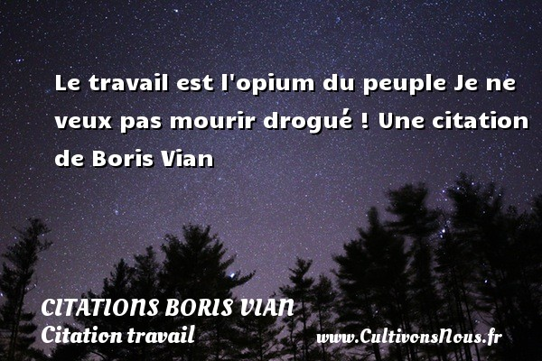 Le Travail Est L Opium Du Citations Citations Boris Vian