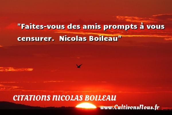 Citations Nicolas Boileau - Citation ami - Faites-vous des amis prompts à vous censurer.   Nicolas Boileau   Une citation sur l ami CITATIONS NICOLAS BOILEAU