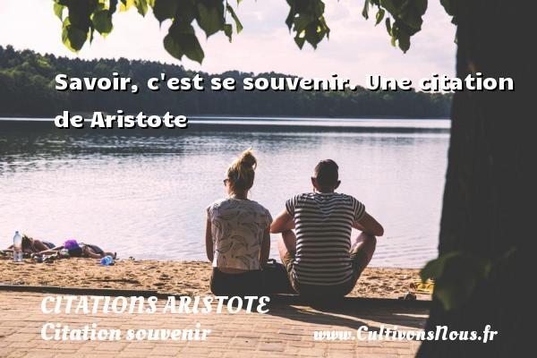 Savoir, c est se souvenir.  Une  citation  de Aristote CITATIONS ARISTOTE - Citation souvenir