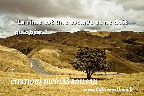 Citations Nicolas Boileau - Citation esclave - La rime est une esclave et ne doit qu obéir.   Nicolas Boileau   Une citation sur esclave CITATIONS NICOLAS BOILEAU