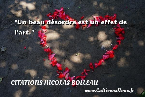 Citations Nicolas Boileau - Un beau désordre est un effet de l art.  Une citation de Nicolas Boileau CITATIONS NICOLAS BOILEAU