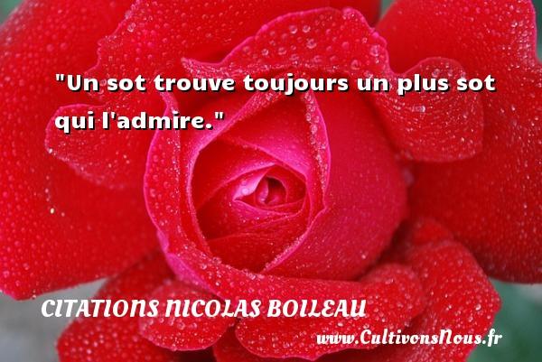 Citations Nicolas Boileau - Un sot trouve toujours un plus sot qui l admire.  Une citation de Nicolas Boileau CITATIONS NICOLAS BOILEAU