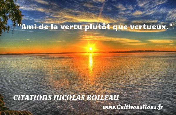 Citations Nicolas Boileau - Ami de la vertu plutôt que vertueux.  Une citation de Nicolas Boileau CITATIONS NICOLAS BOILEAU