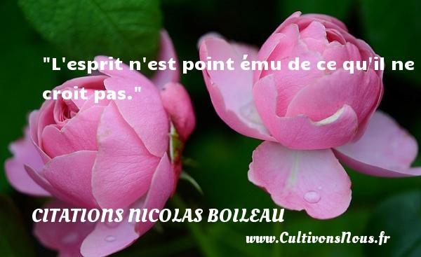 Citations Nicolas Boileau - L esprit n est point ému de ce qu il ne croit pas.  Une citation de Nicolas Boileau CITATIONS NICOLAS BOILEAU