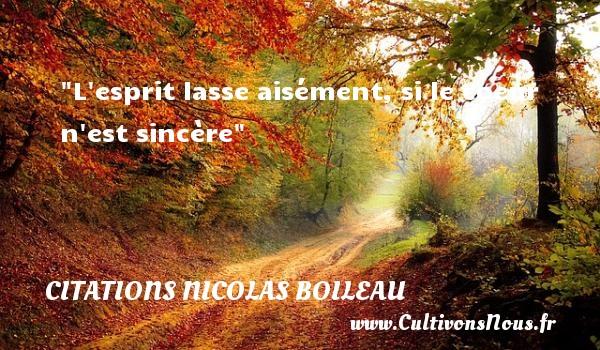 Citations Nicolas Boileau - L esprit lasse aisément, si le coeur n est sincère  Une citation de Nicolas Boileau CITATIONS NICOLAS BOILEAU