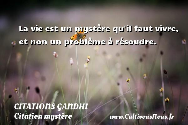Citations Gandhi - Citation mystère - La vie est un mystère qu il faut vivre, et non un problème à résoudre.   Une citation de Mahatma Gandhi CITATIONS GANDHI