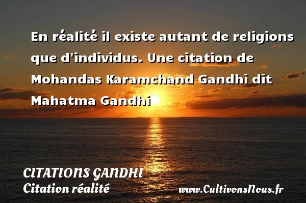 En réalité il existe autant de religions que d individus.  Une  citation  de Mohandas Karamchand Gandhi dit Mahatma Gandhi CITATIONS GANDHI - Citation réalité