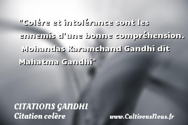 Citations Gandhi - Citation colère - Colère et intolérance sont les ennemis d une bonne compréhension.   Mohandas Karamchand Gandhi dit Mahatma Gandhi   Une citation sur la colère CITATIONS GANDHI