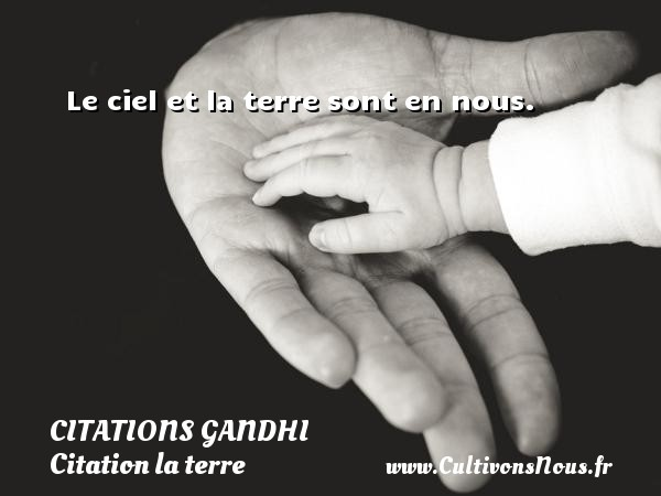 Citations Gandhi - Citation la terre - Le ciel et la terre sont en nous.   Une citation de Mahatma Gandhi CITATIONS GANDHI