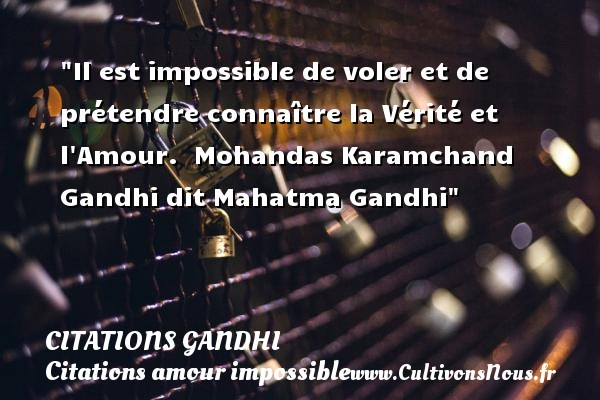 Il est impossible de voler et de prétendre connaître la Vérité et l Amour.   Mohandas Karamchand Gandhi dit Mahatma Gandhi   Une citation sur l amour impossible CITATIONS GANDHI - Citations amour impossible