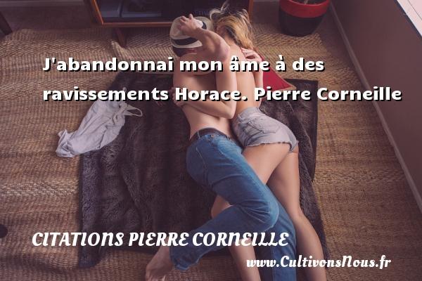 J abandonnai mon âme à des ravissements  Horace. Pierre Corneille CITATIONS PIERRE CORNEILLE