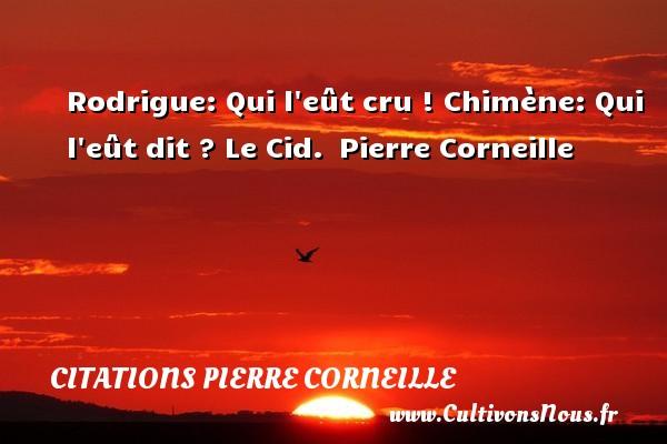 Rodrigue Qui L Eût Cru Citations Citations Pierre