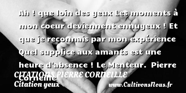 Ah Que Loin Des Yeux Les Citations Citations Pierre Corneille Cultivons Nous