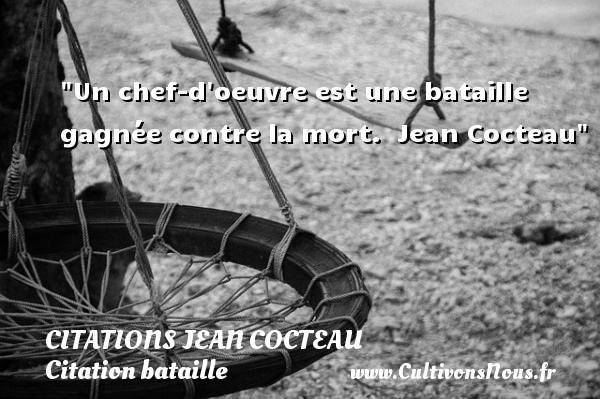 Un chef-d oeuvre est une bataille gagnée contre la mort.   Jean Cocteau   Une citation sur bataille CITATIONS JEAN COCTEAU - Citation bataille