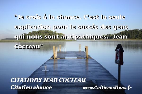 Je Crois A La Chance C Est Citations Jean Cocteau Cultivons Nous
