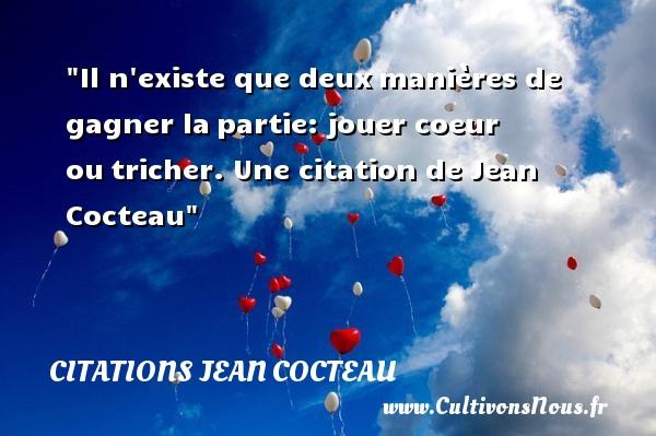 Il n existe que deuxmanières de gagner lapartie: jouer coeur outricher.  Une  citation  de Jean Cocteau CITATIONS JEAN COCTEAU - Citation jouer