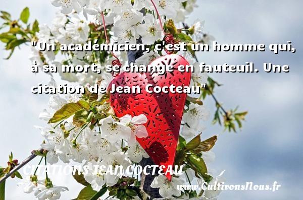Citations Jean Cocteau - Citations homme - Un académicien, c est unhomme qui, à sa mort, sechange en fauteuil.   Jean Cocteau   Une citation sur homme CITATIONS JEAN COCTEAU