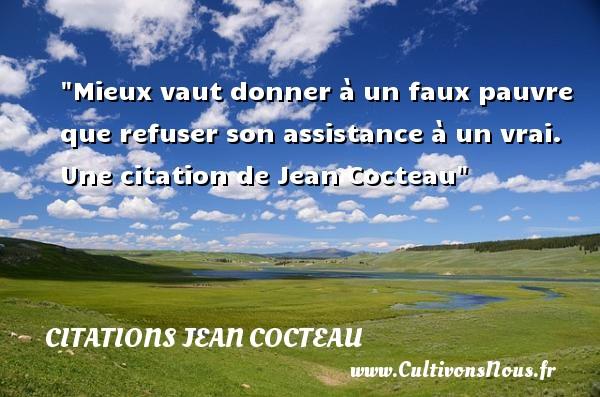 Citations Jean Cocteau - Citation donner - Mieux vaut donner à un faux pauvre que refuser son assistance à un vrai.  Une  citation  de Jean Cocteau CITATIONS JEAN COCTEAU
