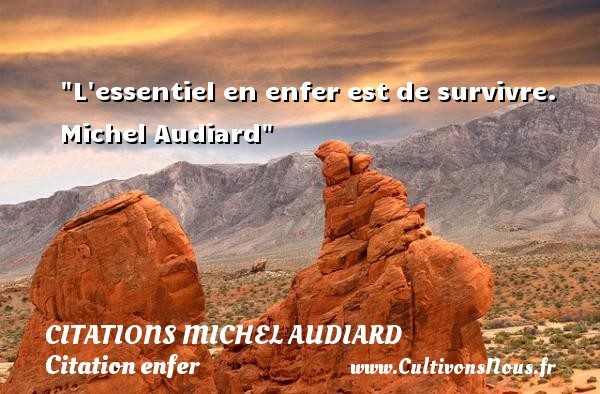 L essentiel en enfer est de survivre.   Michel Audiard   Une citation sur l enfer CITATIONS MICHEL AUDIARD - Citation enfer
