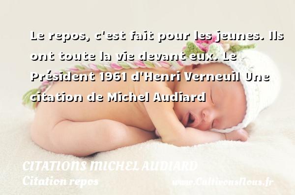 Le Repos C Est Fait Pour Citations Michel Audiard Cultivons Nous