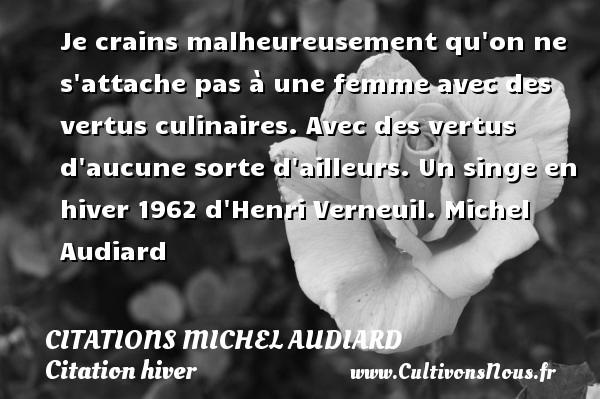 Citations Michel Audiard - Citation hiver - Je crains malheureusement qu on ne s attache pas à une femme avec des vertus culinaires. Avec des vertus d aucune sorte d ailleurs.  Un singe en hiver 1962 d Henri Verneuil. Michel Audiard CITATIONS MICHEL AUDIARD