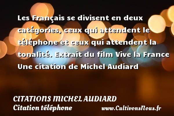 Citations Michel Audiard - Citation téléphone - Les Français se divisent en deux catégories, ceux qui attendent le téléphone et ceux qui attendent la tonalité.  Extrait du film Vive la France  Une  citation  de Michel Audiard CITATIONS MICHEL AUDIARD