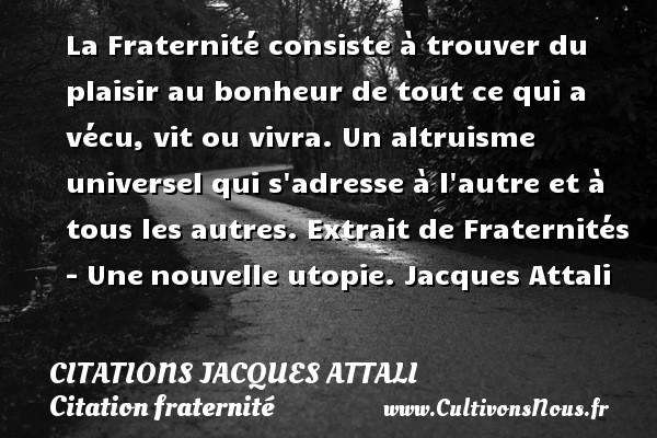 La Fraternite Consiste A Citations Jacques Attali Cultivons Nous