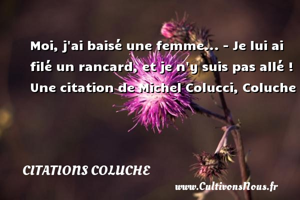 moi j 39 ai bais une citations citations coluche cultivons nous. Black Bedroom Furniture Sets. Home Design Ideas