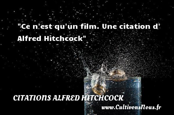 Ce n est qu un film.  Une  citation  d  Alfred Hitchcock CITATIONS ALFRED HITCHCOCK