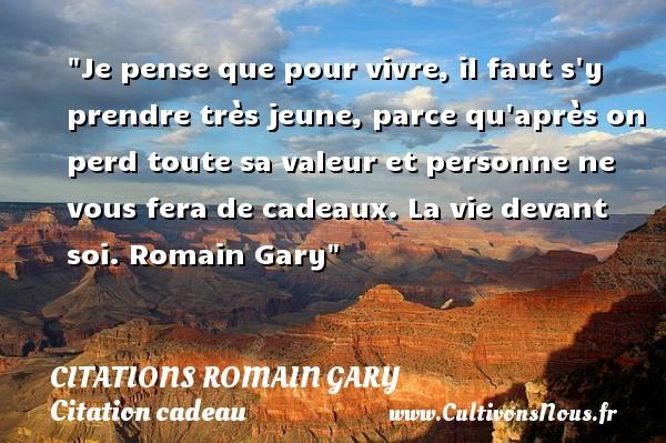 Citations Romain Gary - Citation cadeau - Je pense que pour vivre, il faut s y prendre très jeune, parce qu après on perd toute sa valeur et personne ne vous fera de cadeaux.  La vie devant soi. Romain Gary   Une citation sur cadeau CITATIONS ROMAIN GARY