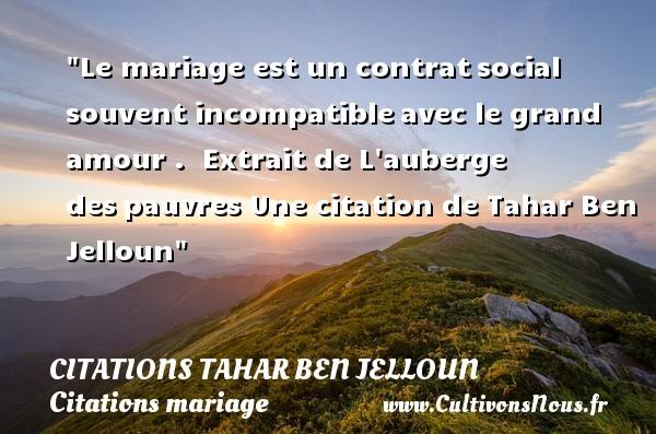 Le mariage est un contratsocial souvent incompatibleavec le grand amour .   Extrait de L auberge despauvres  Une  citation  de Tahar Ben Jelloun CITATIONS TAHAR BEN JELLOUN - Citations mariage