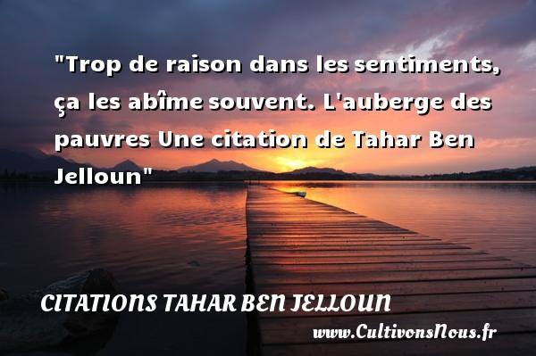 Trop de raison dans lessentiments, ça les abîmesouvent.  L auberge des pauvres  Une  citation  de Tahar Ben Jelloun CITATIONS TAHAR BEN JELLOUN - Citation raison