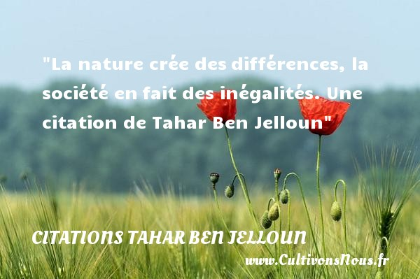 La Nature Crée Des Citations Tahar Ben Jelloun Cultivons