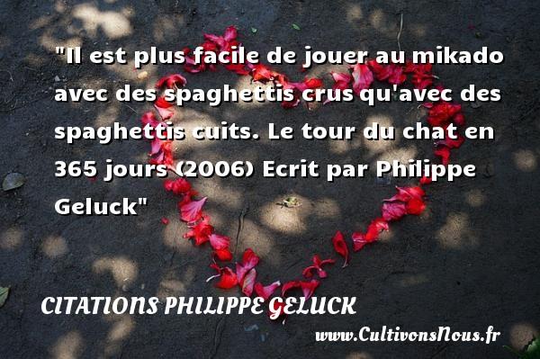 Citations - Citations Philippe Geluck - Citation jouer - Il est plus facile de jouer aumikado avec des spaghettis crusqu avec des spaghettis cuits.  Le tour du chat en 365 jours (2006)  Ecrit par Philippe Geluck CITATIONS PHILIPPE GELUCK