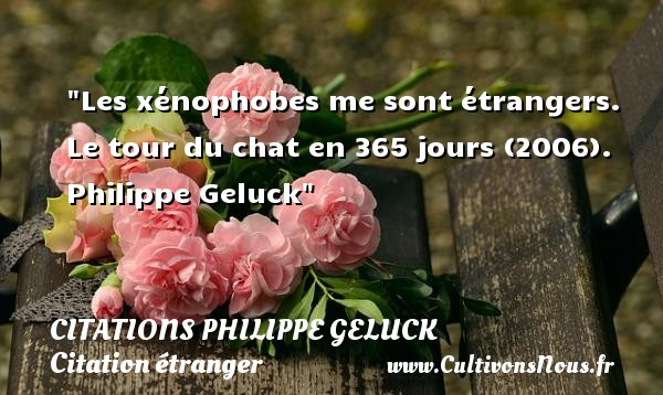 Citations - Citations Philippe Geluck - Citation étranger - Les xénophobes me sont étrangers.  Le tour du chat en 365 jours (2006). Philippe Geluck    Une citation sur étranger CITATIONS PHILIPPE GELUCK