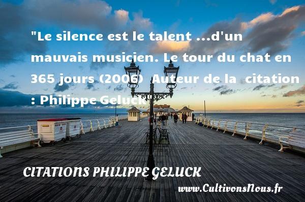 Citations - Citations Philippe Geluck - Citation silence - Le silence est le talent ...d un mauvais musicien.  Le tour du chat en 365 jours (2006)   Auteur de la   citation  : PhilippeGeluck CITATIONS PHILIPPE GELUCK