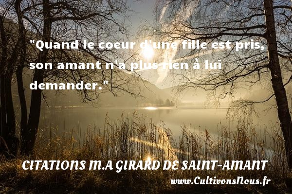 Citations M.A Girard de Saint-Amant - Citation ma fille - Quand le coeur d une fille est pris, son amant n a plus rien à lui demander.  Une citation de Marc Antoine Girard de saint-amant CITATIONS M.A GIRARD DE SAINT-AMANT