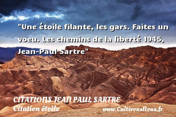 Une étoile filante, les gars. Faites un voeu.  Les chemins de la liberté 1945, Jean-Paul Sartre   Une citation sur les étoiles CITATIONS JEAN PAUL SARTRE - Citation étoile
