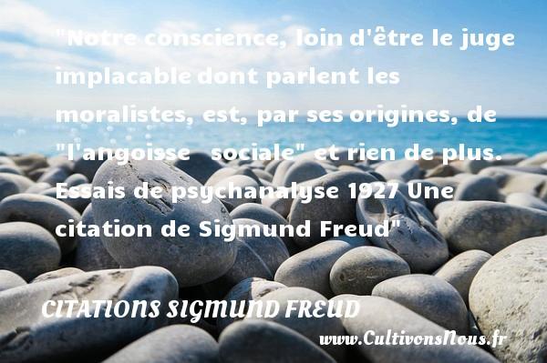 Citations Sigmund Freud - Notre conscience, loind être le juge implacabledont parlent les moralistes, est, par sesorigines, de  l angoisse  sociale  et rien de plus.  Essais de psychanalyse 1927  Une  citation  de Sigmund Freud CITATIONS SIGMUND FREUD