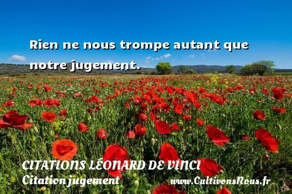 Citations Léonard de Vinci - Citation jugement - Rien ne nous trompe autant que notre jugement.   Une citation de Léonard de Vinci CITATIONS LÉONARD DE VINCI