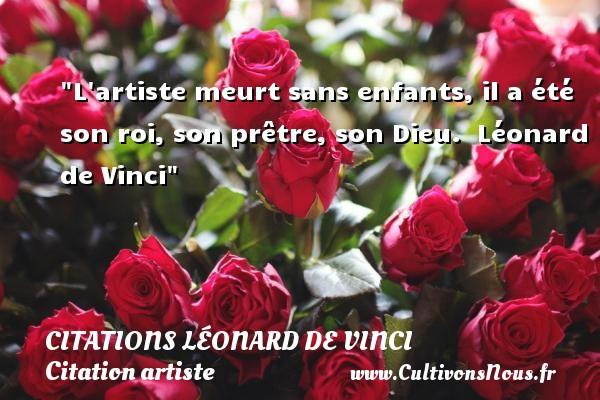 Citations Léonard de Vinci - Citation artiste - L artiste meurt sans enfants, il a été son roi, son prêtre, son Dieu.   Léonard de Vinci   Une citation sur artiste CITATIONS LÉONARD DE VINCI